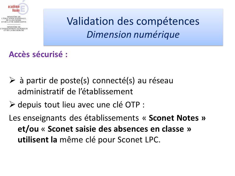 Accès sécurisé : à partir de poste(s) connecté(s) au réseau administratif de létablissement depuis tout lieu avec une clé OTP : Les enseignants des établissements « Sconet Notes » et/ou « Sconet saisie des absences en classe » utilisent la même clé pour Sconet LPC.