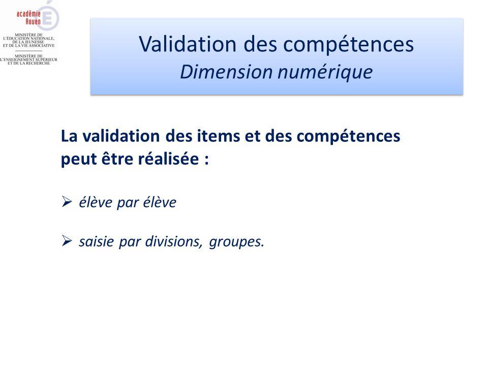 La validation des items et des compétences peut être réalisée : élève par élève saisie par divisions, groupes. Validation des compétences Dimension nu