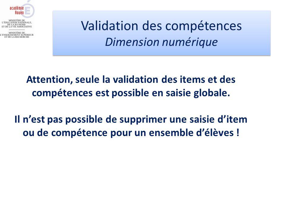 Attention, seule la validation des items et des compétences est possible en saisie globale. Il nest pas possible de supprimer une saisie ditem ou de c