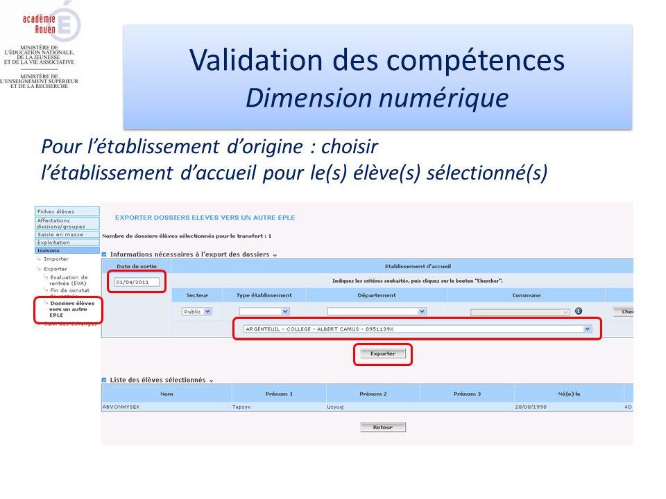 Validation des compétences Dimension numérique Validation des compétences Dimension numérique Pour létablissement dorigine : choisir létablissement daccueil pour le(s) élève(s) sélectionné(s)