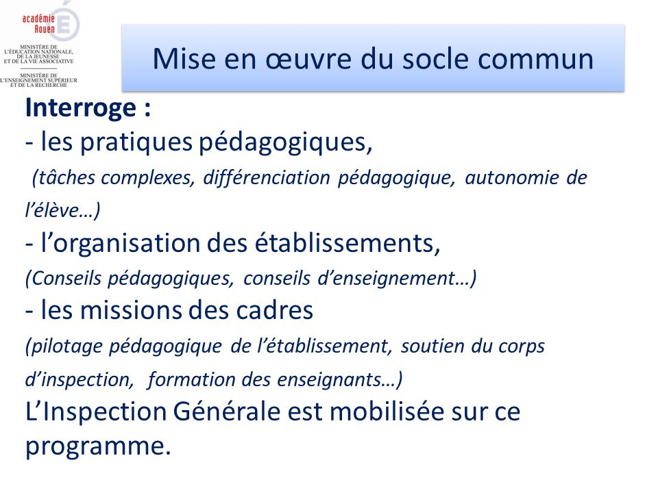 Interroge : - les pratiques pédagogiques, (tâches complexes, différenciation pédagogique, autonomie de lélève…) - lorganisation des établissements, (C