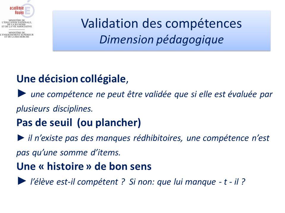 Une décision collégiale, une compétence ne peut être validée que si elle est évaluée par plusieurs disciplines. Pas de seuil (ou plancher) il nexiste