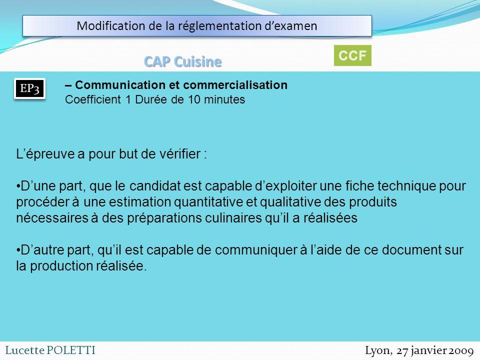 Lyon, 27 janvier 2009Lucette POLETTI Modification de la réglementation dexamen CAP Cuisine EP3 – Communication et commercialisation Coefficient 1 Duré