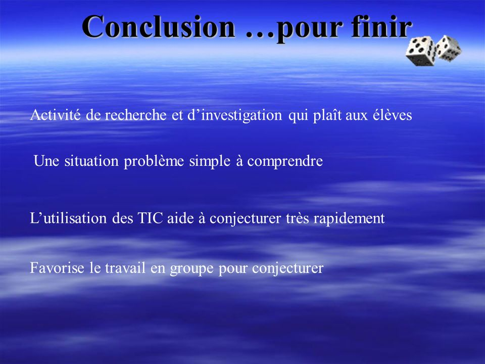 Conclusion …pour finir Activité de recherche et dinvestigation qui plaît aux élèves Une situation problème simple à comprendre Lutilisation des TIC ai