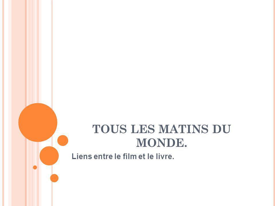 Tous les matins du monde est un roman écrit par Pascal Quignard en 1990 dans le but dêtre adapté au cinéma en 1991 par Alain Corneau, réalisateur français, sous le même titre.