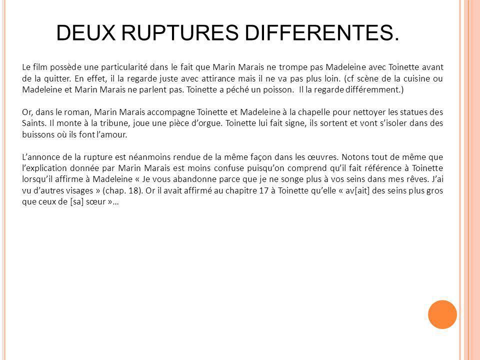 DEUX RUPTURES DIFFERENTES. Le film possède une particularité dans le fait que Marin Marais ne trompe pas Madeleine avec Toinette avant de la quitter.