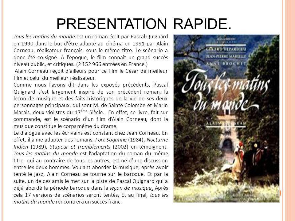 Tous les matins du monde est un roman écrit par Pascal Quignard en 1990 dans le but dêtre adapté au cinéma en 1991 par Alain Corneau, réalisateur fran