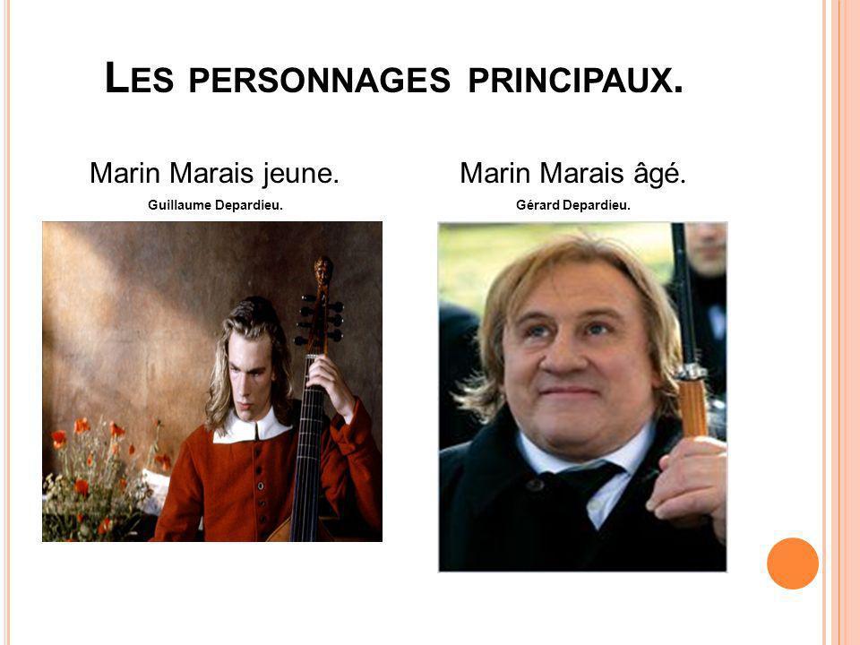 L ES PERSONNAGES PRINCIPAUX. Marin Marais jeune. Guillaume Depardieu. Marin Marais âgé. Gérard Depardieu.