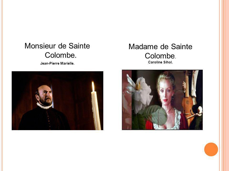 Monsieur de Sainte Colombe. Jean-Pierre Marielle. Madame de Sainte Colombe. Caroline Sihol.