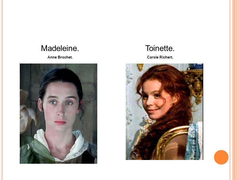Madeleine. Anne Brochet. Toinette. Carole Richert.