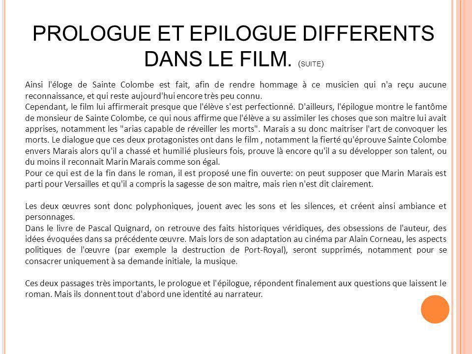 PROLOGUE ET EPILOGUE DIFFERENTS DANS LE FILM. ( SUITE ) Ainsi l'éloge de Sainte Colombe est fait, afin de rendre hommage à ce musicien qui n'a reçu au