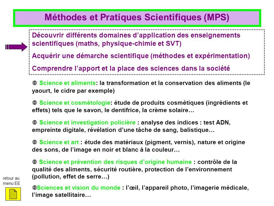 Méthodes et Pratiques Scientifiques (MPS) Découvrir différents domaines dapplication des enseignements scientifiques (maths, physique-chimie et SVT) A