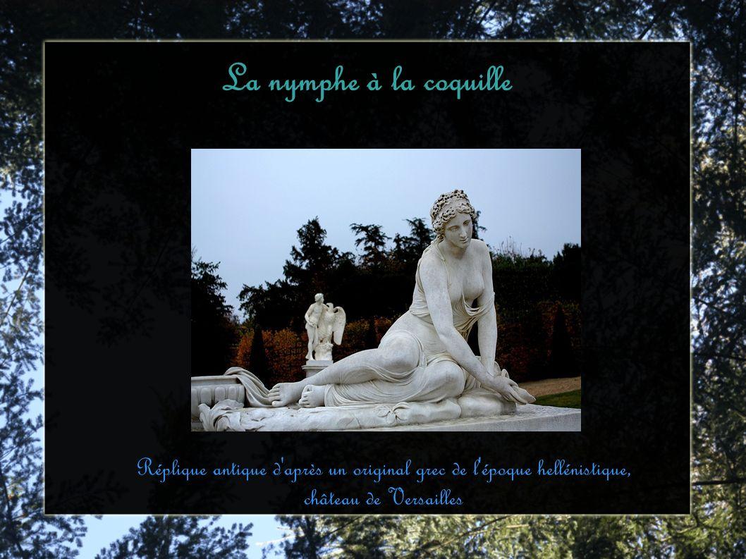 La nymphe à la coquille Réplique antique d après un original grec de l époque hellénistique, château de Versailles