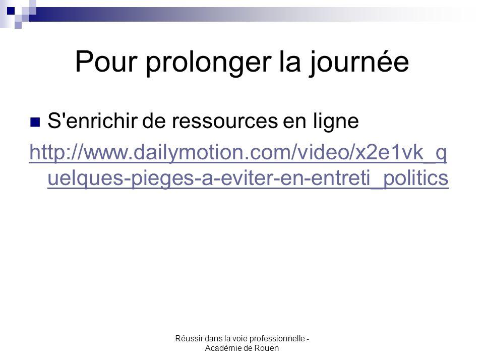 Réussir dans la voie professionnelle - Académie de Rouen Pour prolonger la journée S'enrichir de ressources en ligne http://www.dailymotion.com/video/