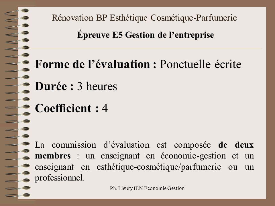 Ph. Lieury IEN Economie Gestion Rénovation BP Esthétique Cosmétique-Parfumerie Épreuve E5 Gestion de lentreprise Forme de lévaluation : Ponctuelle écr