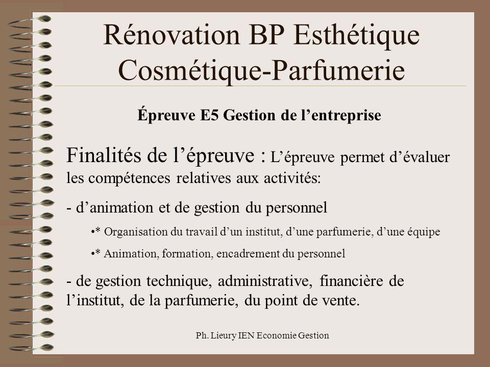 Ph. Lieury IEN Economie Gestion Rénovation BP Esthétique Cosmétique-Parfumerie Épreuve E5 Gestion de lentreprise Finalités de lépreuve : Lépreuve perm