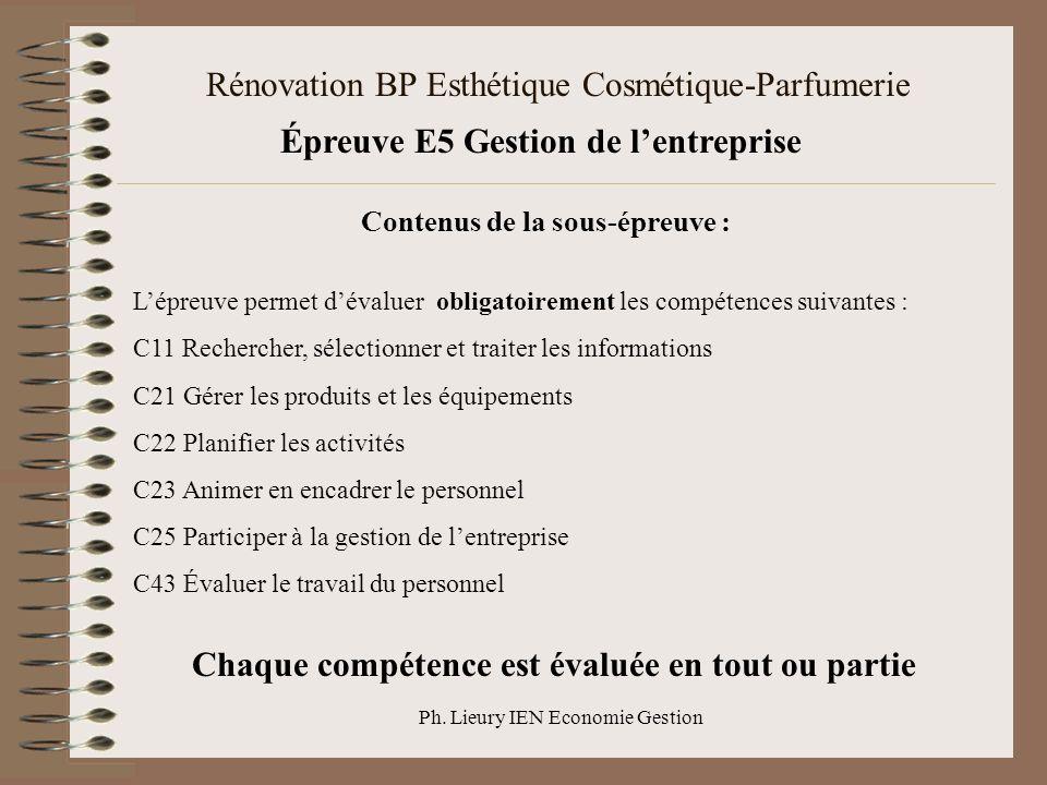 Ph. Lieury IEN Economie Gestion Rénovation BP Esthétique Cosmétique-Parfumerie Épreuve E5 Gestion de lentreprise Contenus de la sous-épreuve : Lépreuv