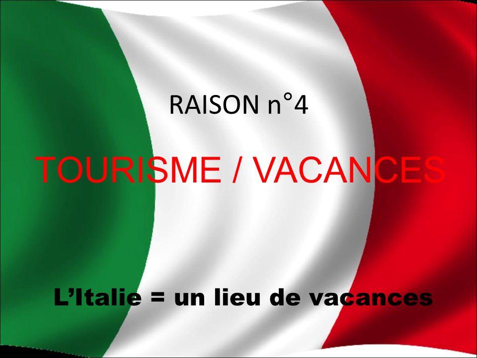 RAISON n°4 TOURISME / VACANCES LItalie = un lieu de vacances
