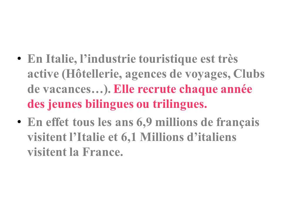 En Italie, lindustrie touristique est très active (Hôtellerie, agences de voyages, Clubs de vacances…). Elle recrute chaque année des jeunes bilingues