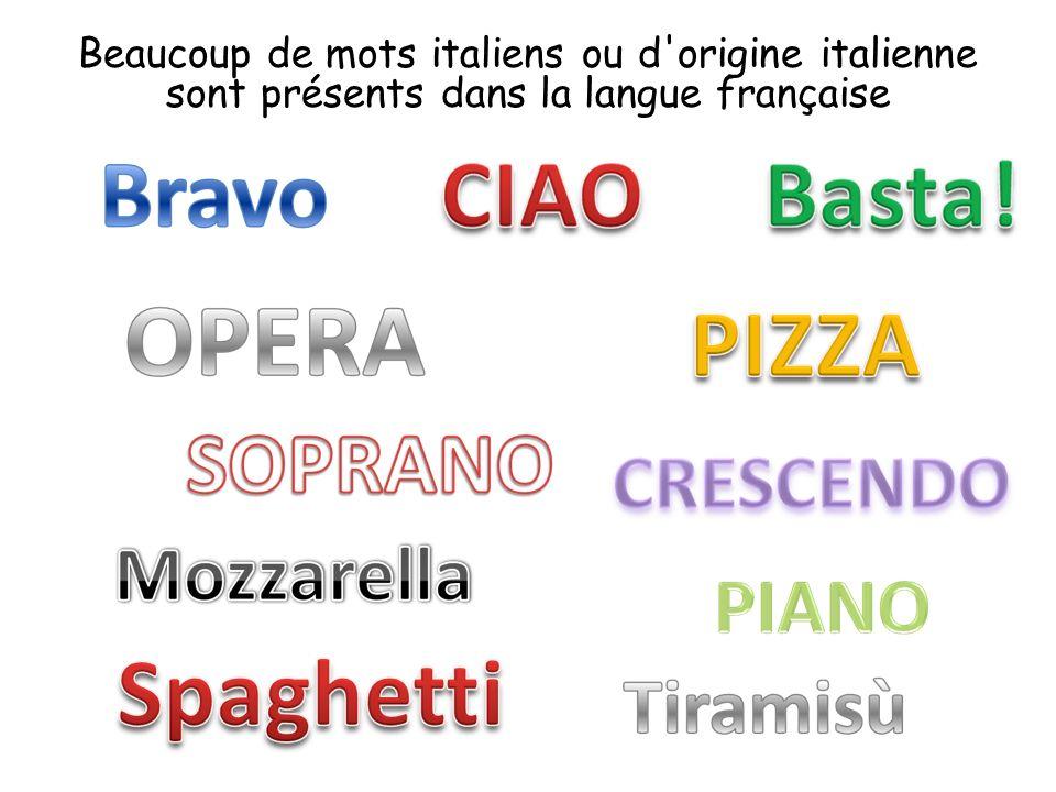 Beaucoup de mots italiens ou d'origine italienne sont présents dans la langue française