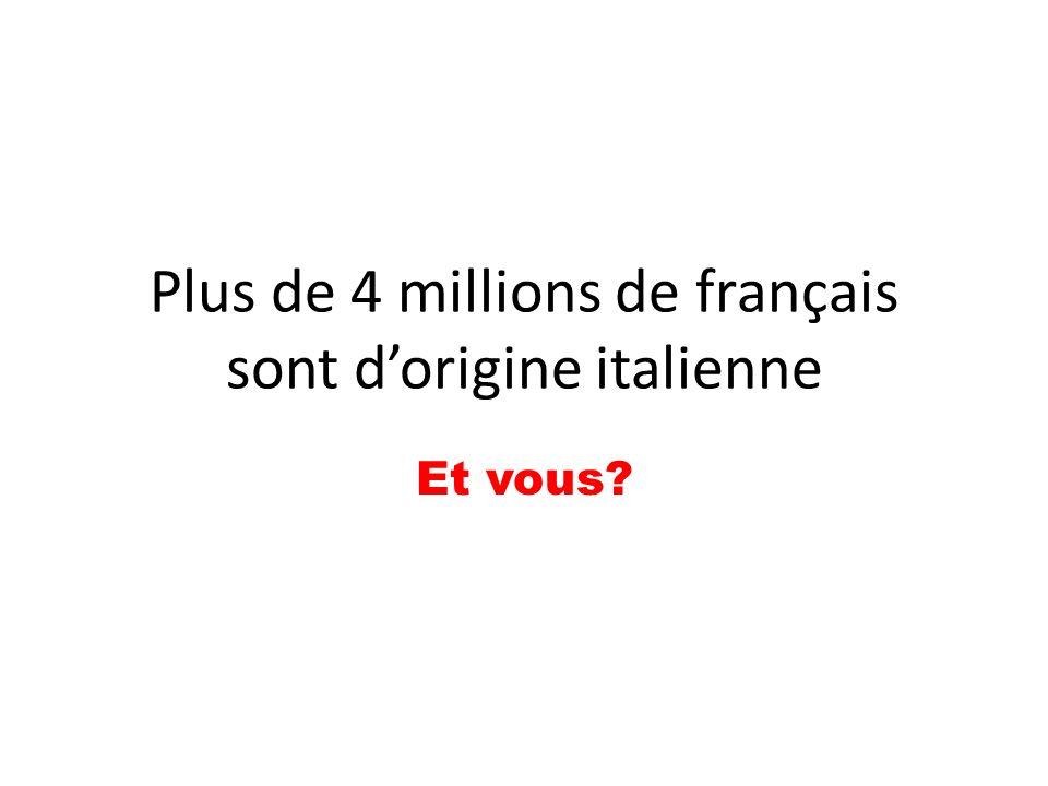 Plus de 4 millions de français sont dorigine italienne Et vous?