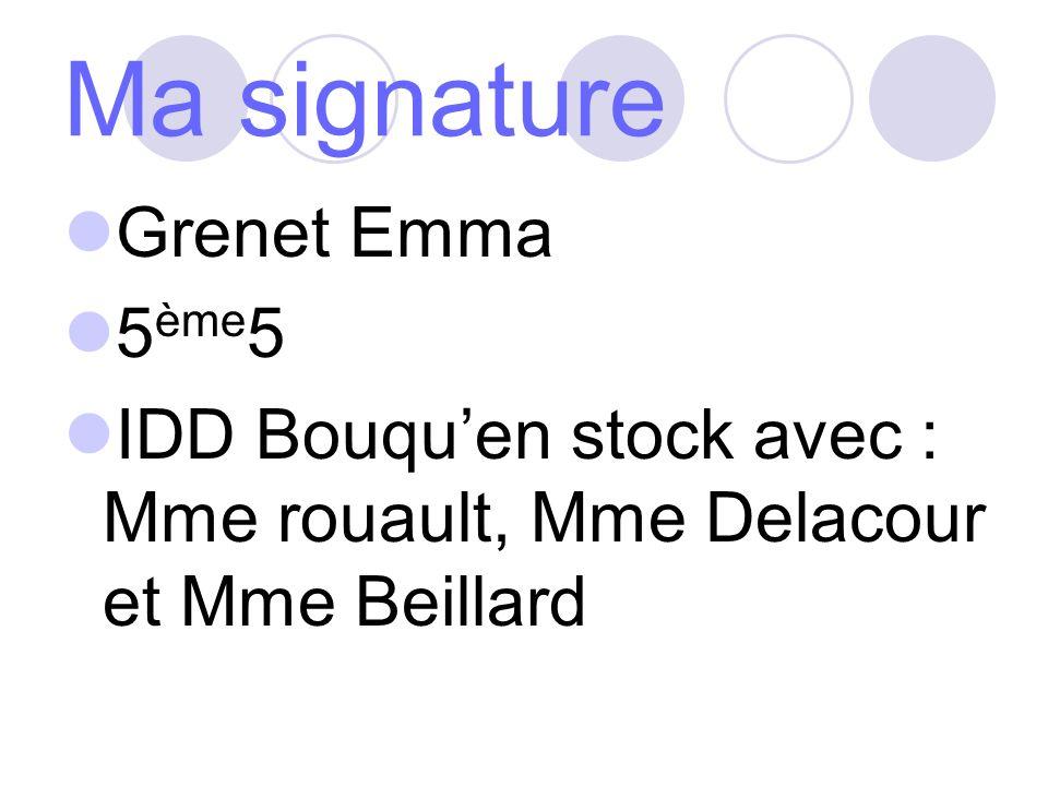 Ma signature Grenet Emma 5 ème 5 IDD Bouquen stock avec : Mme rouault, Mme Delacour et Mme Beillard