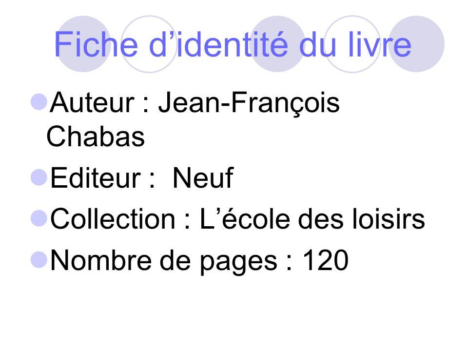 Fiche didentité du livre Auteur : Jean-François Chabas Editeur : Neuf Collection : Lécole des loisirs Nombre de pages : 120
