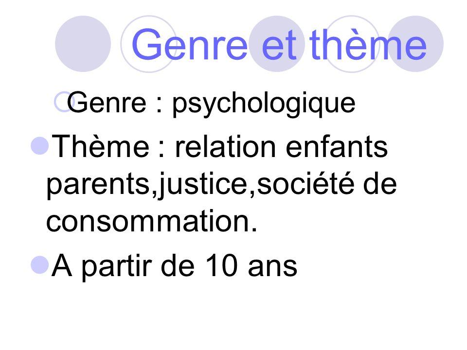 Genre et thème Genre : psychologique Thème : relation enfants parents,justice,société de consommation.
