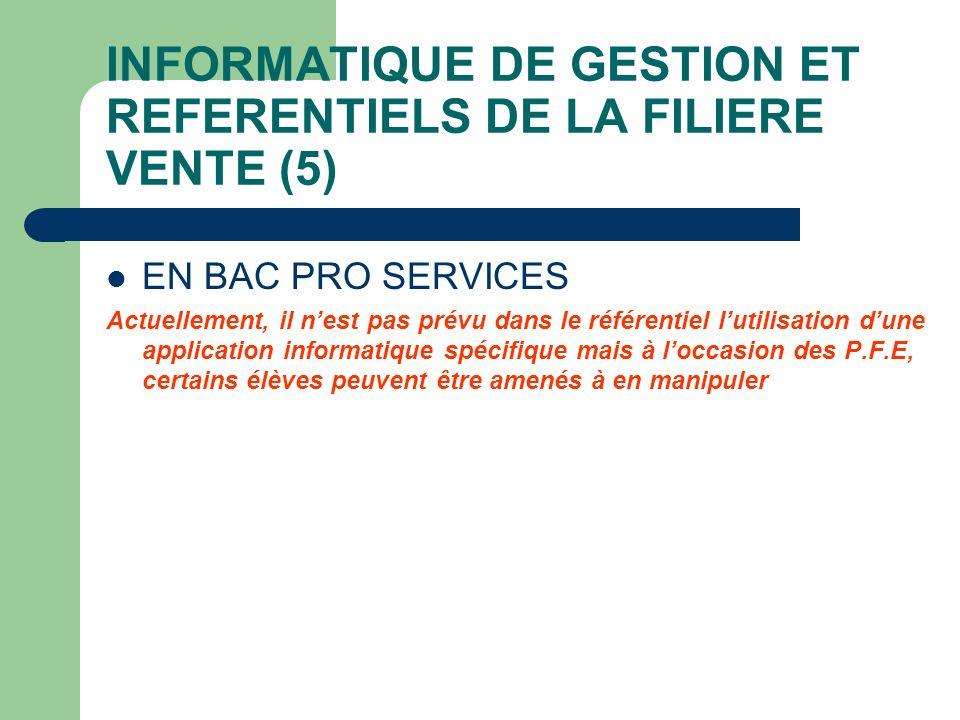 INFORMATIQUE DE GESTION ET REFERENTIELS DE LA FILIERE VENTE (5) EN BAC PRO SERVICES Actuellement, il nest pas prévu dans le référentiel lutilisation d
