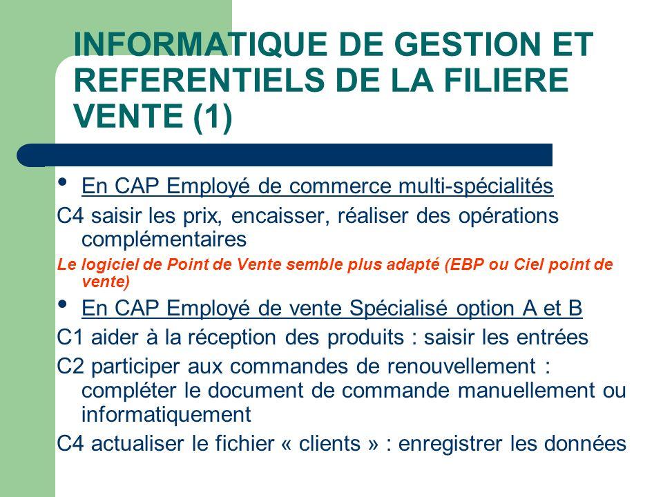 INFORMATIQUE DE GESTION ET REFERENTIELS DE LA FILIERE VENTE (1) En CAP Employé de commerce multi-spécialités C4 saisir les prix, encaisser, réaliser d