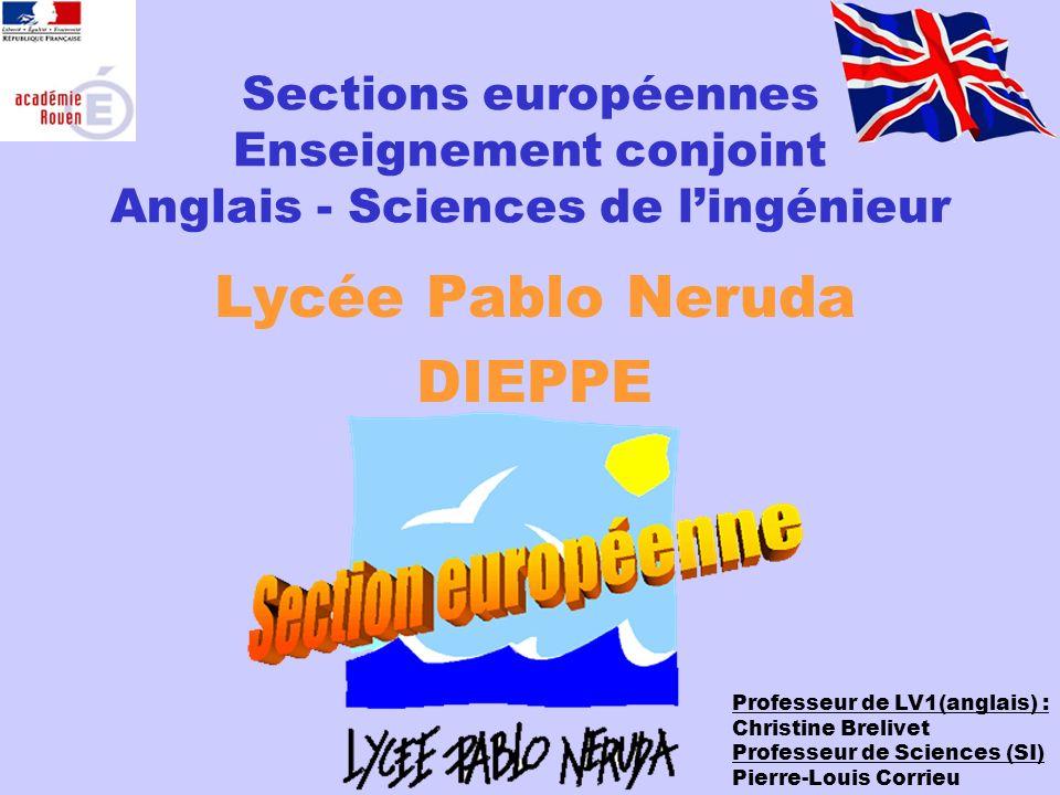 Sections européennes Anglais - Sciences de lingénieur Lycée Pablo Neruda DIEPPE Professeur de LV1(anglais) : Christine Brelivet Professeur de Sciences (SI) Pierre-Louis Corrieu