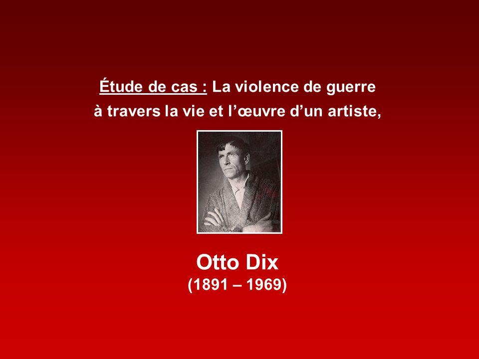 Étude de cas : La violence de guerre à travers la vie et lœuvre dun artiste, Otto Dix (1891 – 1969)