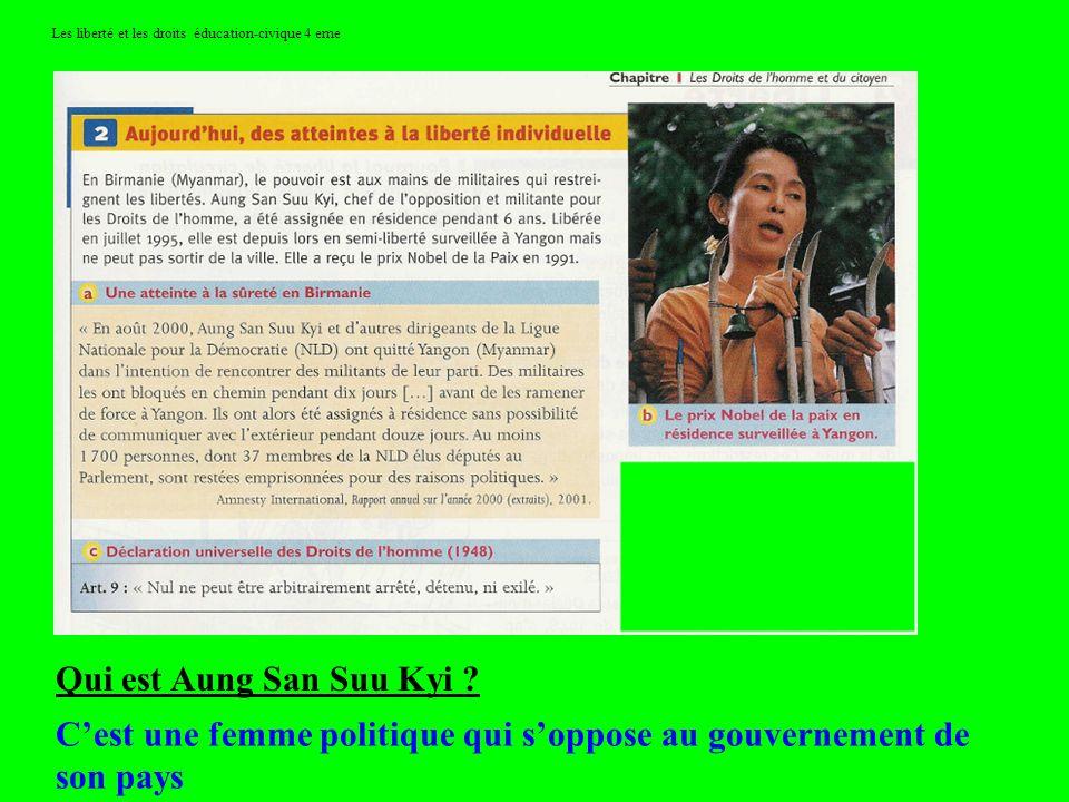 Les liberté et les droits éducation-civique 4 eme Qui est Aung San Suu Kyi ? Cest une femme politique qui soppose au gouvernement de son pays