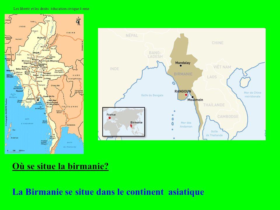 Les liberté et les droits éducation-civique 4 eme Où se situe la birmanie? La Birmanie se situe dans le continent asiatique