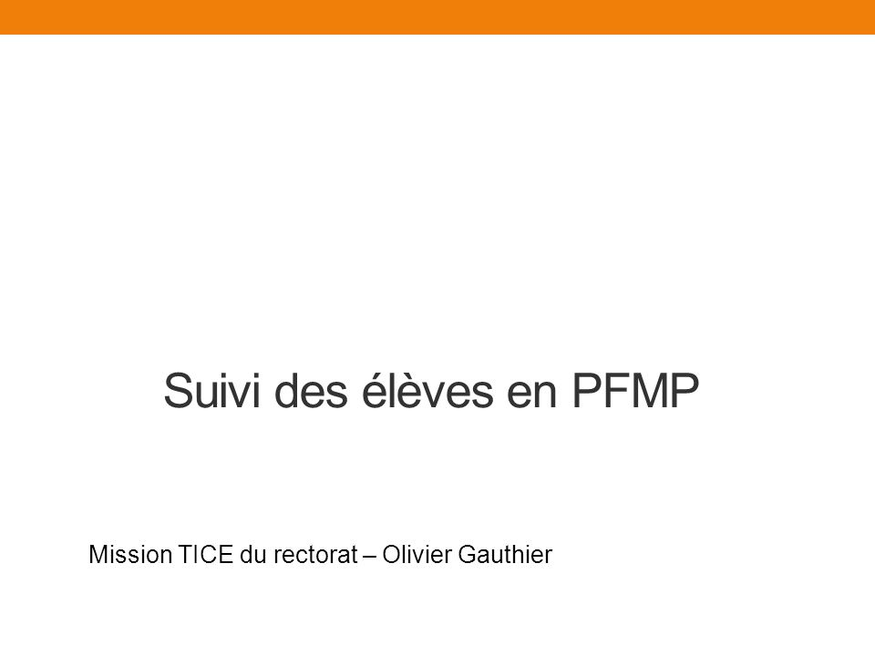 Suivi des élèves en PFMP Mission TICE du rectorat – Olivier Gauthier