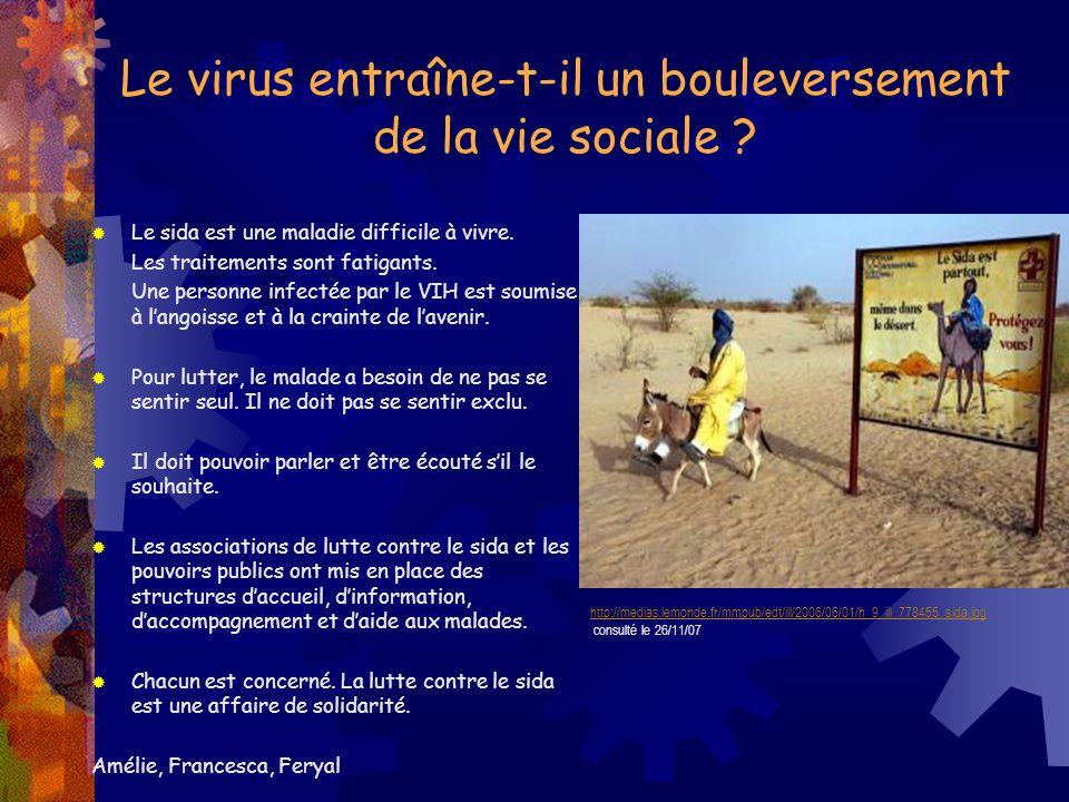 Le virus entraîne-t-il un bouleversement de la vie sociale ? Le sida est une maladie difficile à vivre. Les traitements sont fatigants. Une personne i