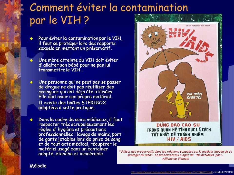 Comment éviter la contamination par le VIH ? Pour éviter la contamination par le VIH, il faut se protéger lors des rapports sexuels en mettant un prés