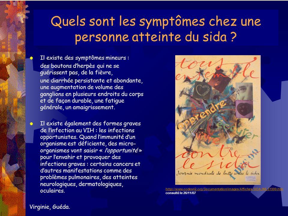 Quels sont les symptômes chez une personne atteinte du sida ? Il existe des symptômes mineurs : des boutons dherpès qui ne se guérissent pas, de la fi