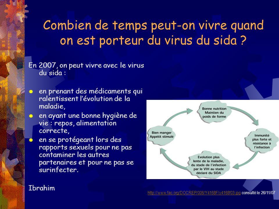 Combien de temps peut-on vivre quand on est porteur du virus du sida ? En 2007, on peut vivre avec le virus du sida : en prenant des médicaments qui r