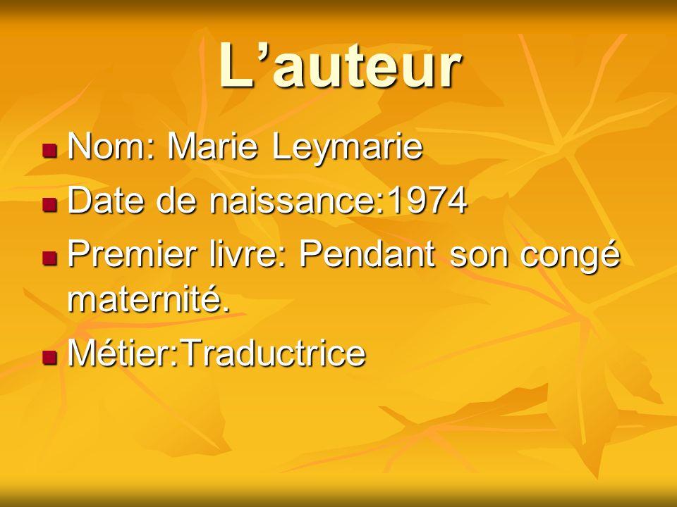 Lauteur Nom: Marie Leymarie Nom: Marie Leymarie Date de naissance:1974 Date de naissance:1974 Premier livre: Pendant son congé maternité. Premier livr