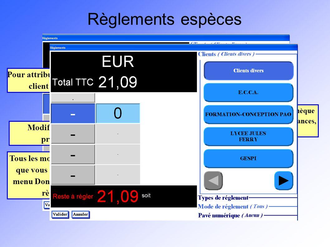 Règlements espèces Modifiable dans les préférences Pour attribuer un client Tous les modes de règlement que vous avez créé par le menu Données + Modes