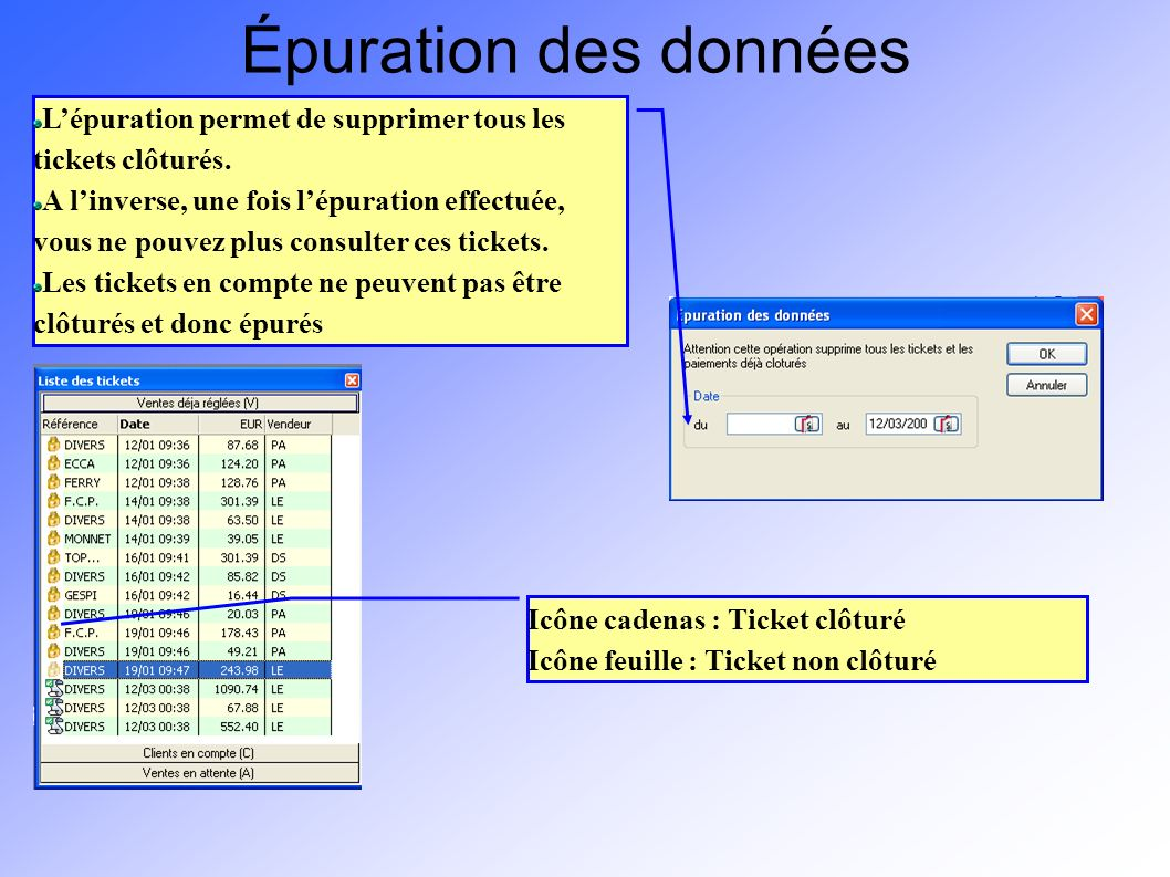 Épuration des données Lépuration permet de supprimer tous les tickets clôturés. A linverse, une fois lépuration effectuée, vous ne pouvez plus consult