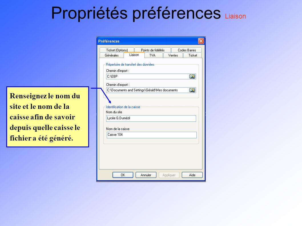 Propriétés préférences Liaison Renseignez le nom du site et le nom de la caisse afin de savoir depuis quelle caisse le fichier a été généré.