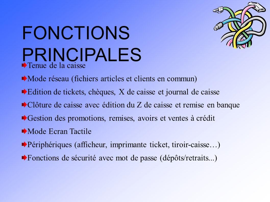 FONCTIONS PRINCIPALES Tenue de la caisse Mode réseau (fichiers articles et clients en commun) Edition de tickets, chèques, X de caisse et journal de c