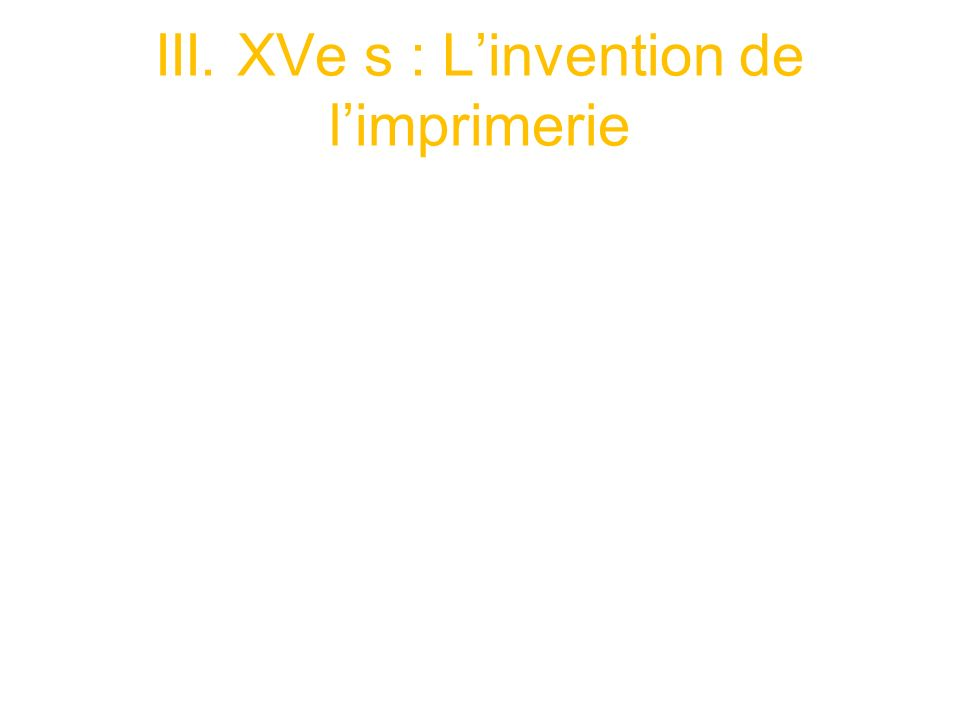 III. XVe s : Linvention de limprimerie