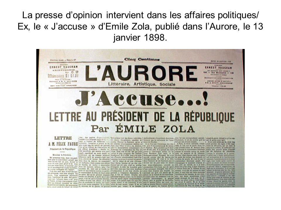 La presse dopinion intervient dans les affaires politiques/ Ex, le « Jaccuse » dEmile Zola, publié dans lAurore, le 13 janvier 1898.