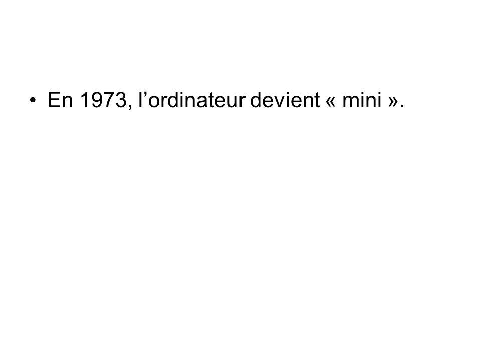 En 1973, lordinateur devient « mini ».