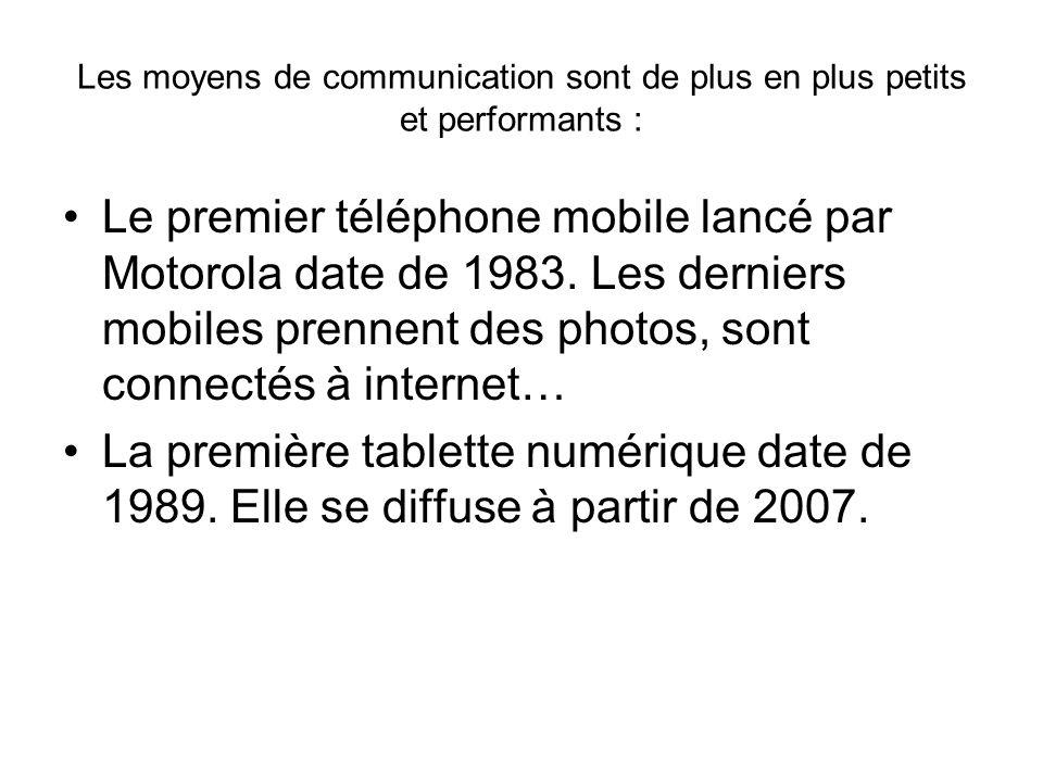 Les moyens de communication sont de plus en plus petits et performants : Le premier téléphone mobile lancé par Motorola date de 1983.