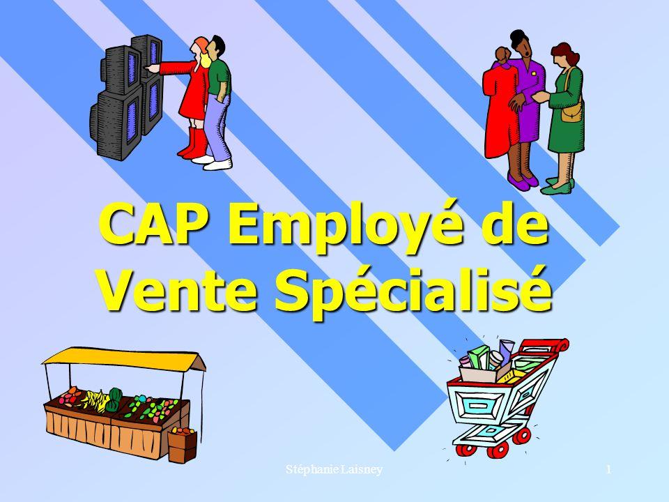 Stéphanie Laisney1 CAP Employé de Vente Spécialisé