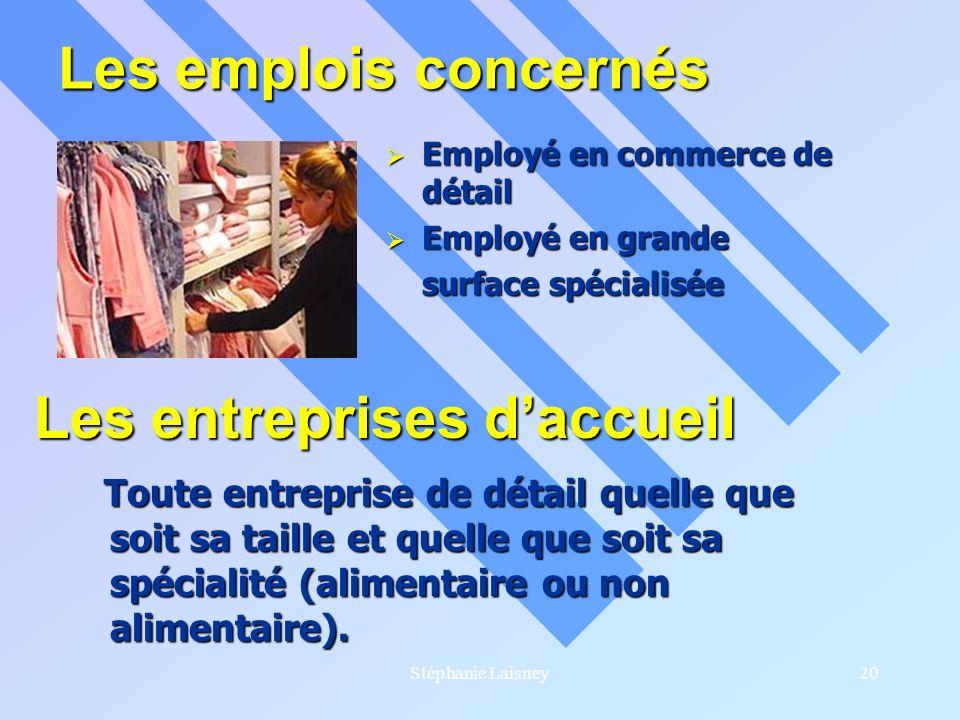 Stéphanie Laisney20 Les emplois concernés Employé en commerce de détail Employé en commerce de détail Employé en grande Employé en grande surface spéc